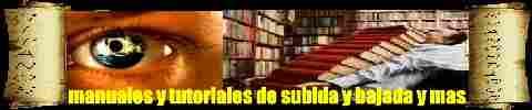MANUALES DE DESCARGA Y SUBIDA Y MAS... APRENDE