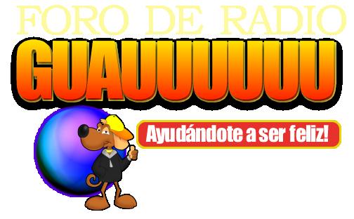 FORO DE RADIO GUAU