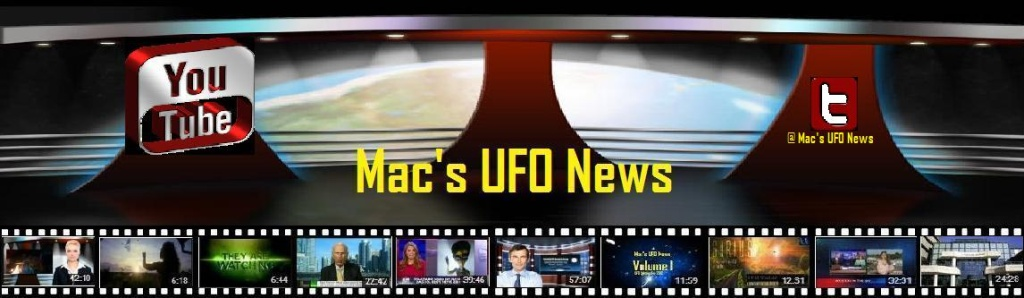 Mac's UFO News Webcast & Blog Submissions