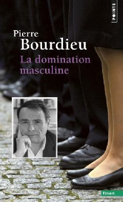 Pierre Bourdieu, 1930-2002 La domination masculine